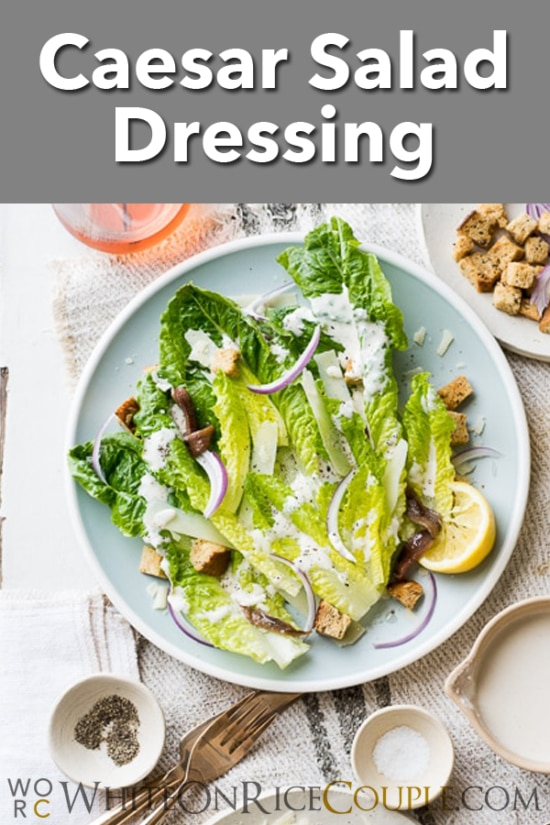 Homemade Caesar Salad Dressing and Caesar Salad Recipe | @whiteonrice