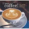 """""""I Love Coffee!"""""""